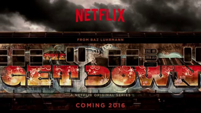 A REVIEW OF THE NETFLIX ORIGINAL SERIES THE GET DOWN